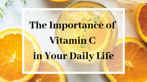 The Importance of Vitamin C in Your Daily Life