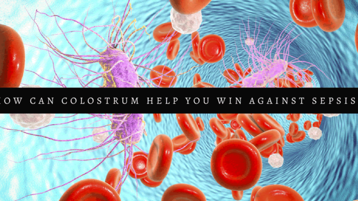 How Can Colostrum Help You Win the Battle Against Sepsis?