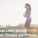 Manage Leaky Gut with Dietary Changes and Exercise