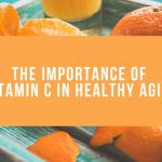 The Importance of Vitamin C in Healthy Aging