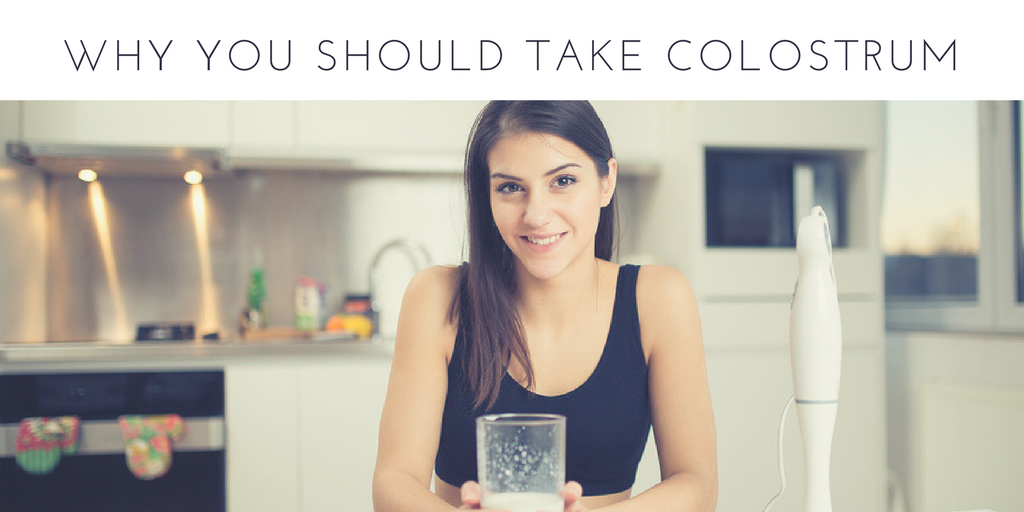 WHY YOU SHOULD TAKE COLOSTRUM
