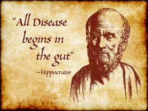 All disease begins in the gut - Hippocrates